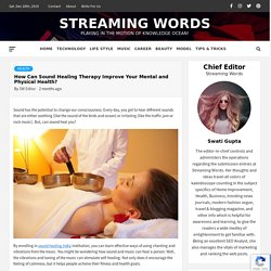 How Can Sound Healing Therapy Improve Your Mental and Physical Health? - Streaming Words
