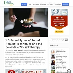Types of Sound Healing Techniques and the Benefits of Sound Therapy