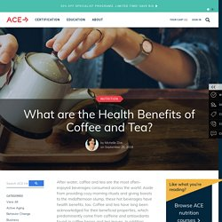 Health Benefits of Coffee and Tea