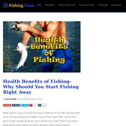 Health Benefits of Fishing- Why Should You Start Fishing Right Away -