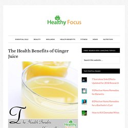 The Health Benefits of Ginger Juice - Healthy Focus
