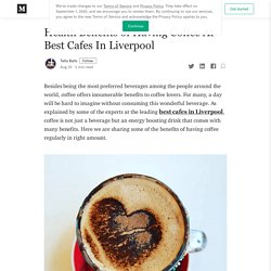 Health Benefits of Having Coffee At Best Cafes In Liverpool