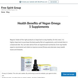 Health Benefits of Vegan Omega 3 Supplements