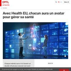 Avec Health EU, chacun aura un avatar pour gérer sa santé