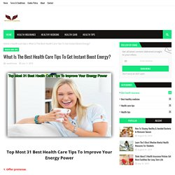 What Is The Best Health Care Tips To Get Instant Boost Energy?