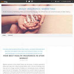 How Best Health Insurance in Utah Works? - Brady Insurance Marketing
