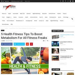5 Health Tips To Boost Metabolism For All Fitness Freaks