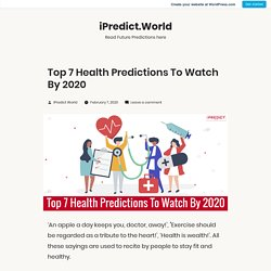 Top 7 Health Predictions To Watch By 2020 – iPredict.World