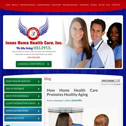 How Home Health Care Promotes Healthy Aging