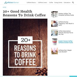 20+ Good Health Reasons To Drink Coffee