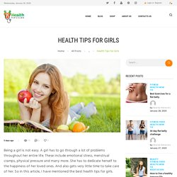 HEALTH TIPS FOR GIRLS USING HEALTHY FOOD & HEALTHY TIPS.