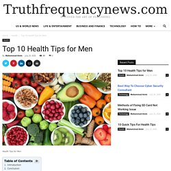 Top 10 Health Tips for Men - News from All Over the World
