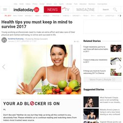 Health tips you must keep in mind to survive 2017 : Wellness, News