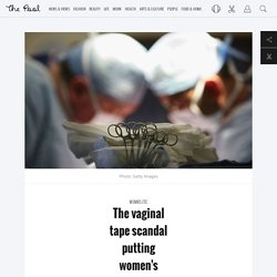 Health - The vaginal tape scandal putting women's health in danger