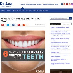 Health Tips: 6 Ways to Whiten Your Teeth Naturally - Dr. Axe