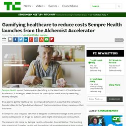Gamifying healthcare to reduce costs Sempre Health launches from the Alchemist Accelerator