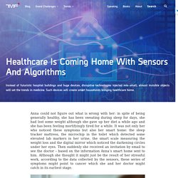 Healthcare Is Coming Home With Sensors & Algorithms