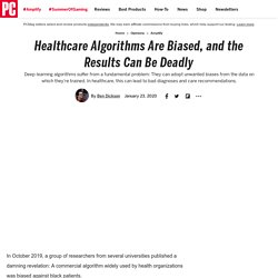 Healthcare Algorithms Are Biased, and the Results Can Be Deadly