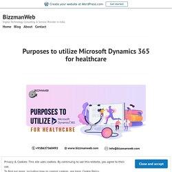 Purposes to utilize Microsoft Dynamics 365 for healthcare – BizzmanWeb