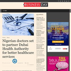 Nigerian doctors set to partner Dubai Health Authority for better healthcare services - BusinessDay : News you can trust BusinessDay : News you can trust
