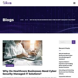 Why Do Healthcare Businesses Need Cyber Security Managed IT Solutions?