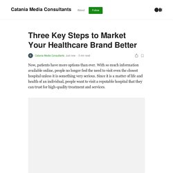 Three Key Steps to Market Your Healthcare Brand Better