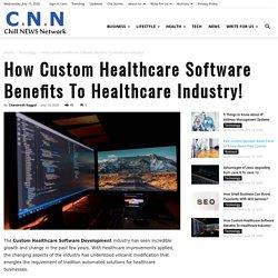 How Custom Healthcare Software Development Benefits Industry