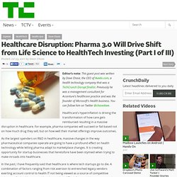 Healthcare Disruption: Pharma 3.0 Will Drive Shift from Life Science to HealthTech Investing (Part I of III)