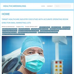 Target Healthcare Industry Executives With Accurate Operating Room Director Email Marketing Lists