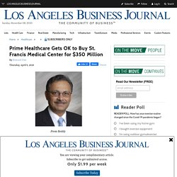 """Dr Prem Reddy """"Gets OK to Buy St. Francis Medical Center for $350 Million"""""""