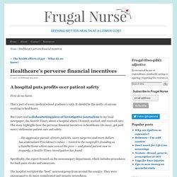 Healthcare's perverse financial incentives - Frugal Nurse