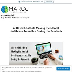 AI Based Chatbots Making the Mental Healthcare Accessible During the Pandemic – marcohealth