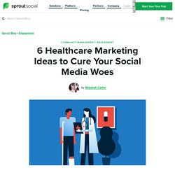 6 Healthcare Marketing Ideas to Cure Your Social Media Woes