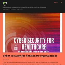 Cyber security for healthcare organizations