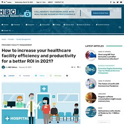 How to increase your healthcare facility efficiency and productivity for a better ROI in 2021?