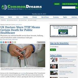 UK Doctors Warn TTIP Means Certain Death for Public Healthcare