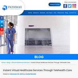Instant Virtual Healthcare Services Through Telehealth Care