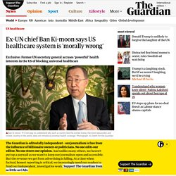 Ex-UN chief Ban Ki-moon says US healthcare system is 'morally wrong'