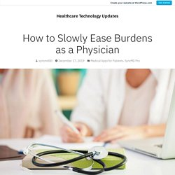 How to Slowly Ease Burdens as a Physician – Healthcare Technology Updates