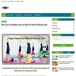 Best Tips for Healthier Exercise Boost On Natural Glowing Skin