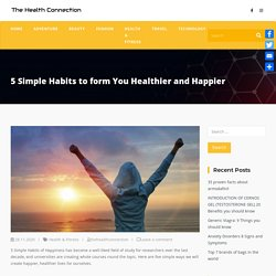 5 Simple Habits to form You Healthier and Happier - The Health Connection
