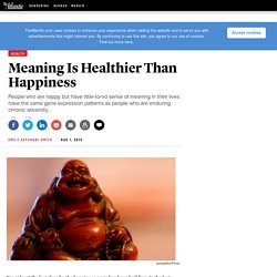 Meaning Is Healthier Than Happiness