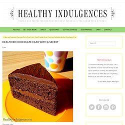 Healthy Indulgences: Healthy Chocolate Cake with a Secret