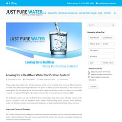 Looking for a Healthier Water Purification System?