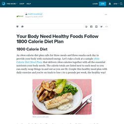 Your Body Need Healthy Foods Follow 1800 Calorie Diet Plan: healthnewsblog1 — LiveJournal