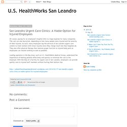 San Leandro Urgent Care Clinics: A Viable Option for InjuredEmployees