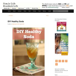 DIY Healthy Soda - Simple Life Abundant LifeSimple Life Abundant Life