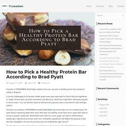 How to Pick a Healthy Protein Bar According to Brad Pyatt - TruWomen