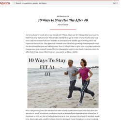 10 Ways to Stay Healthy After 40 - AstraHealth - Quora