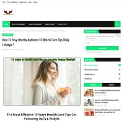 How To Stay Healthy Audience 10 Health Care Tips Daily Lifestyle?